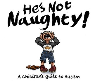Hes Not Naughty! A Childrens Guide to Autism. Deborah Brownson