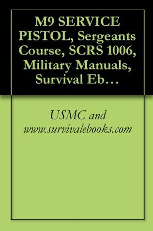 M9 SERVICE PISTOL, Sergeants Course, SCRS 1006  by  Military Manuals and Survival Ebooks Branch