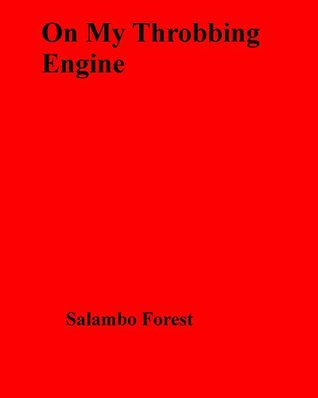 On My Throbbing Engine  by  Salambo Forest