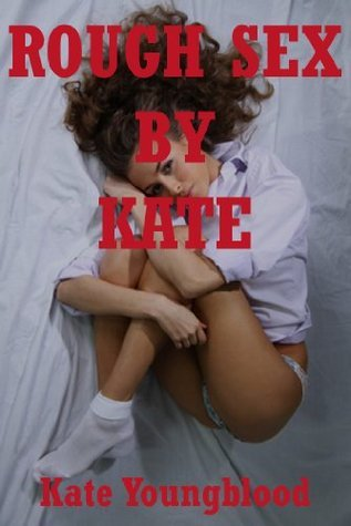 ROUGH SEX BY KATE  by  Kate Youngblood