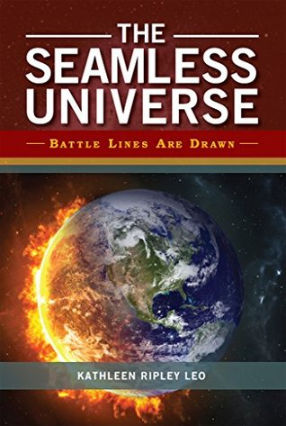 The Seamless Universe: Battle Lines Are Drawn  by  Kathleen Ripley Leo