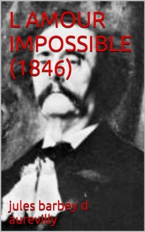L AMOUR IMPOSSIBLE (1846) jules barbey d aurevilly