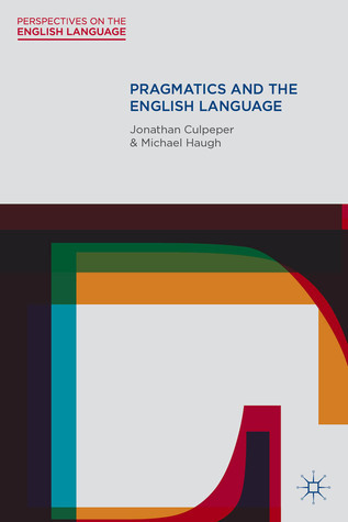 Pragmatics and the English Language Jonathan Culpeper
