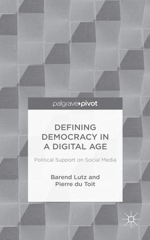 Defining Democracy in a Digital Age: Political Support on Social Media Pierre Du Toit