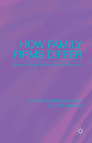 How Family Firms Differ: Structure, Strategy, Governance and Performance  by  Sumon Bhaumik