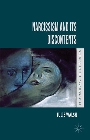 Narcissism and Its Discontents Julie Walsh