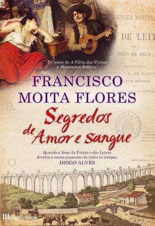 Segredos de Amor e Sangue  by  Francisco Moita Flores