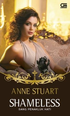 Sang Penakluk Hati - Shameless (The House of Rohan, #4) Anne Stuart