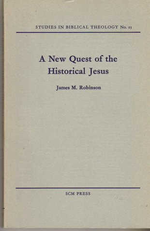 A New Quest of the Historical Jesus  by  James M. Robinson