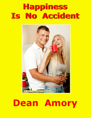 Happiness Is No Accident  by  Dean Amory