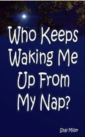Who Keeps Waking Me Up From My Nap?  by  Shay Miller
