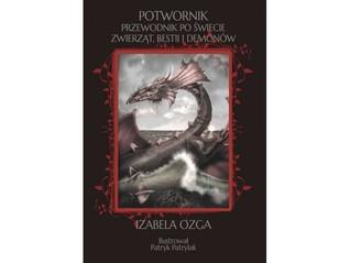 Potwornik, czyli przewodnik po świecie zwierząt, bestii i demonów  by  Izabela Ozga