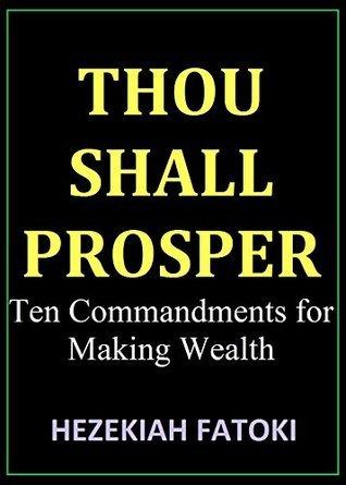 THOU SHALL PROSPER: Ten Commandments for Making Wealth Hezekiah Fatoki