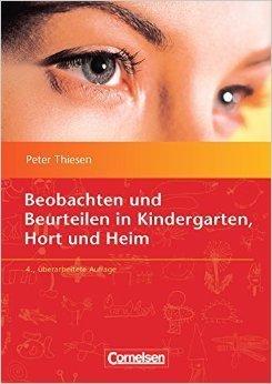 Beobachten und Beurteilen im Kindergarten, Hort und Heim Peter Thiesen