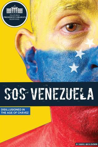 SOS Venezuela: Disillusioned in the Age of Chavez Gabriel Mata Guzman
