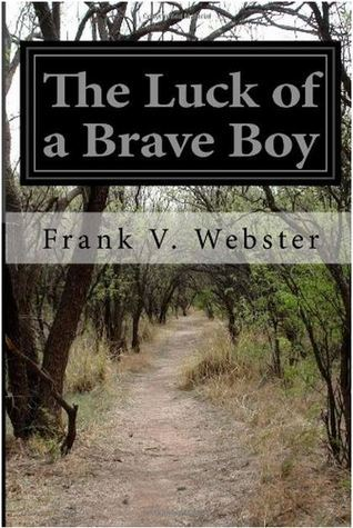 The Luck of a Brave Boy  by  Frank V. Webster