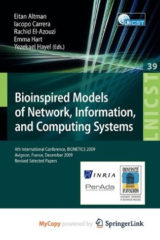 Bioinspired Models of Network, Information, and Computing Systems: 4th International Conference, December 9-11, 2009, Revised Selected Papers  by  Eitan Altman