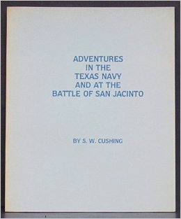 Adventures in the Texas Navy and the Battle of San Jacinto  by  S.W. Cushing