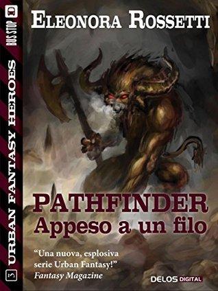 Pathfinder: appeso a un filo  by  Eleonora Rossetti