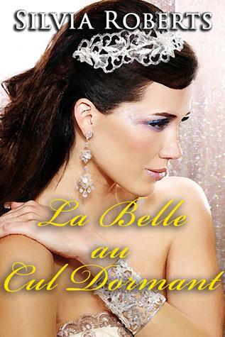 La Belle Au Cul Dormant  by  Silvia Roberts