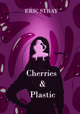 Cherries & Plastic Eric Stray