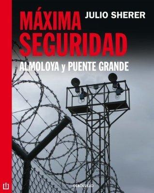 Máxima seguridad  by  Julio Scherer García