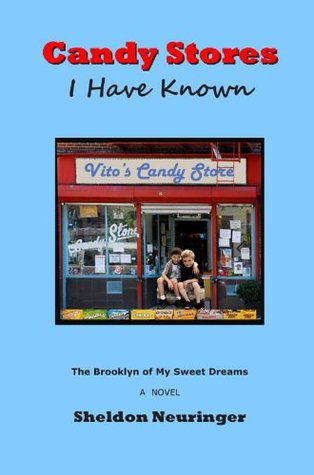 Candy Stores I Have Known  by  Sheldon Neuringer