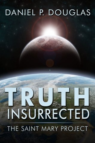 Truth Insurrected: The Saint Mary Project  by  Daniel P. Douglas