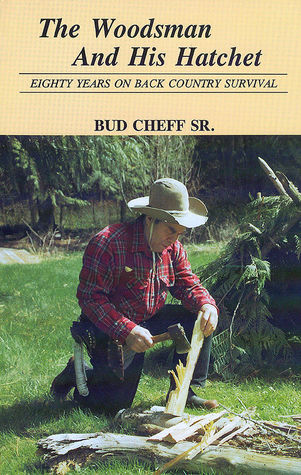 The Woodsman and His Hatchet: Eighty Years on Back Country Survival Bud Cheff Sr.
