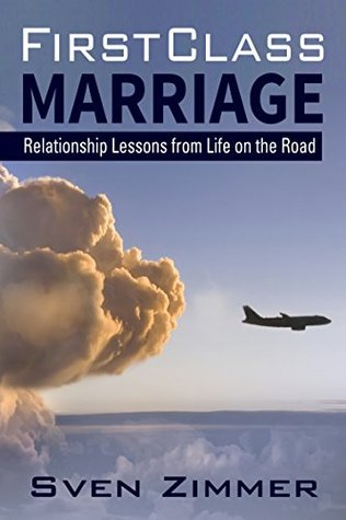 First Class Marriage: Relationship Lessons from Life on the Road  by  Sven Zimmer