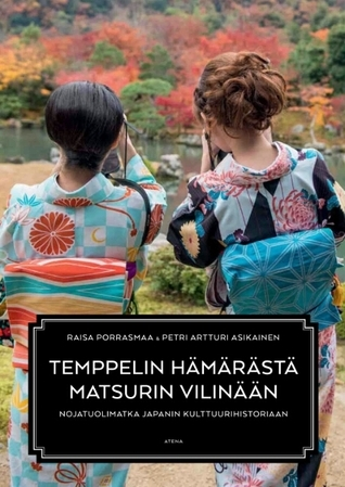 Temppelin hämärästä matsurin vilinään - nojatuolimatka Japanin kulttuurihistoriaan  by  Raisa Porrasmaa
