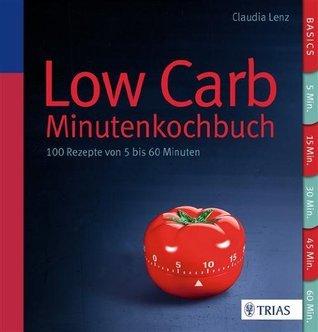 Low Carb - Das Minutenkochbuch: 100 Rezepte von 5 bis 60 Minuten  by  Claudia Lenz