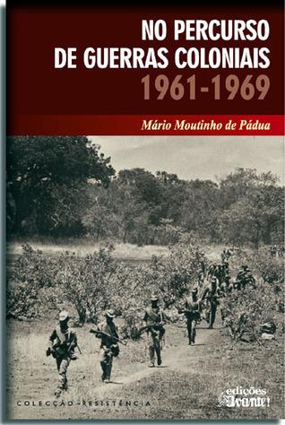 No percurso de guerras coloniais 1961-1969 Mário Moutinho de Pádua