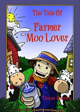 The Tale of Farmer Moo Lover Trudi Brown