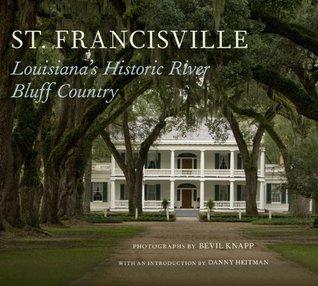 St. Francisville: Louisianas Historic River Bluff Country Bevil Knapp