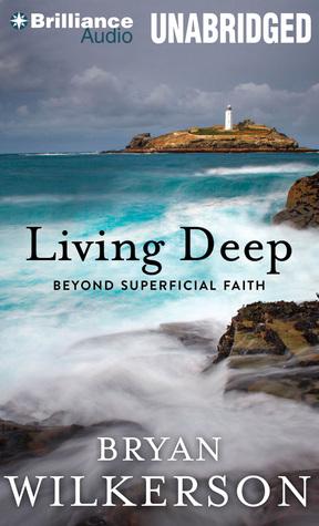 Living Deep: Beyond Superficial Faith Bryan Wilkerson