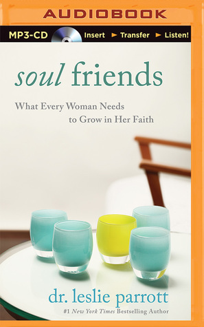 Soul Friends: What Every Woman Needs to Grow in Her Faith Leslie Parrott