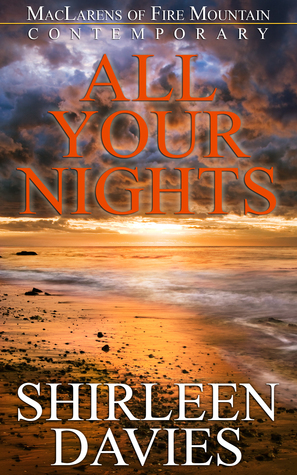 All Your Nights (MacLarens of Fire Mountain Contemporary, #4) Shirleen Davies
