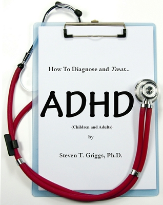 How To Assess and Treat ADHD Steven T. Griggs
