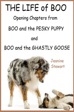 The Life of Boo Opening Chapters from Boo and the Pesky Puppy and Boo and the Ghastly Goose  by  Jeanine Stewart
