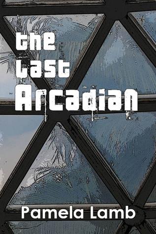 The Last Arcadian  by  Pamela Lamb