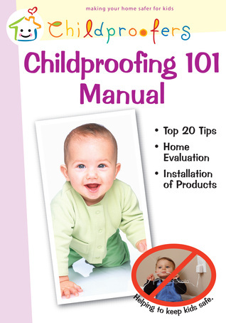 Childproofing 101 Manual: Making Homes Safer for Kids  by  David W. Lask