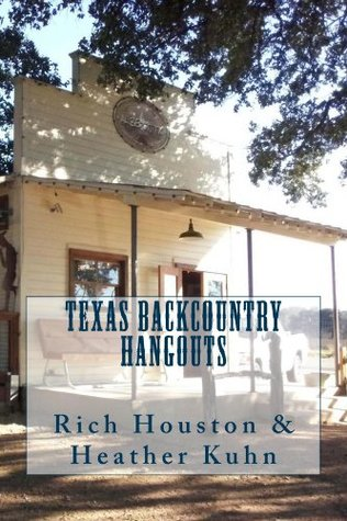 Texas Backcountry Hangouts  by  Rich Houston