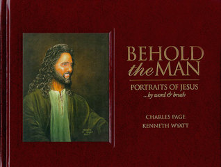 Behold the Man: Portraits of Jesus  by  word & brush by Charles Page