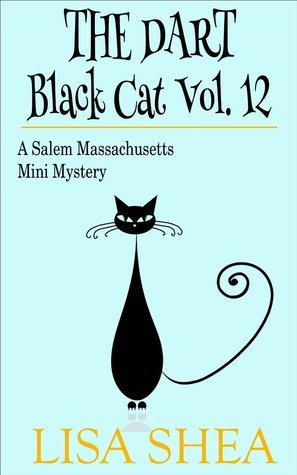 The Dart (Black Cat: Salem Massachusetts Mini Mysteries #12)  by  Lisa Shea