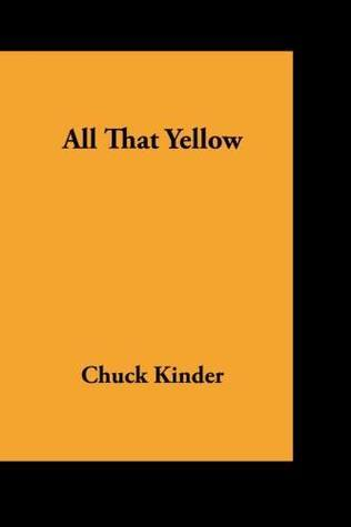 All That Yellow  by  Chuck Kinder