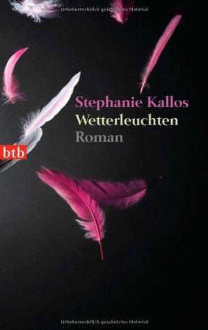 Wetterleuchten  by  Stephanie Kallos