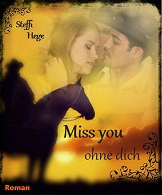 Miss you: ohne dich (Wyoming-Love- Storys 1)  by  Steffi Hege