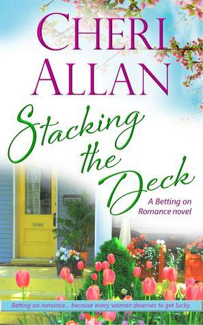 Stacking the Deck (Betting on Romance, #2)  by  Cheri Allan