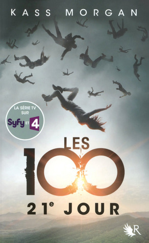 21e Jour (The Hundred, #2) Kass Morgan